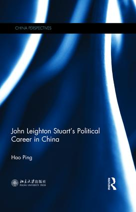 John Leighton Stuart's Political Career in China: 1st Edition (Hardback) book cover