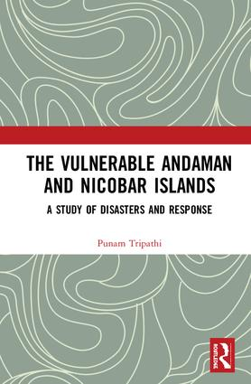The Vulnerable Andaman and Nicobar Islands: A Study of Disasters and Response, 1st Edition (Hardback) book cover