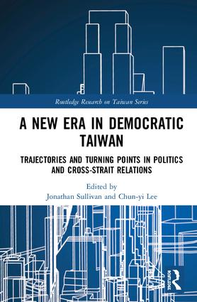 A New Era in Democratic Taiwan: Trajectories and Turning Points in Politics and Cross-Strait Relations book cover