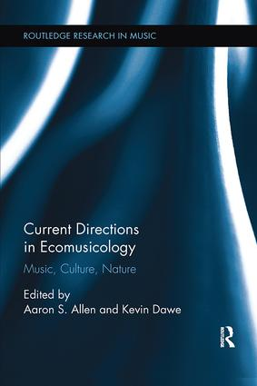 Current Directions in Ecomusicology: Music, Culture, Nature, 1st Edition (Paperback) book cover