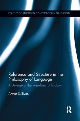 Reference and Structure in the Philosophy of Language: A Defense of the Russellian Orthodoxy book cover