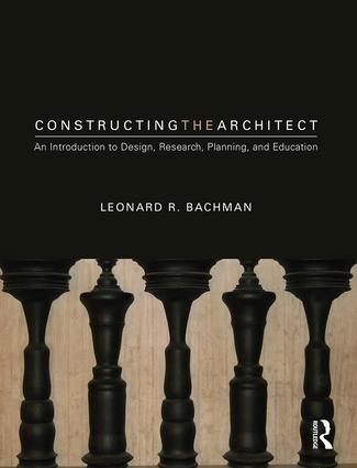 Constructing the Architect: An Introduction to Design, Research, Planning, and Education book cover