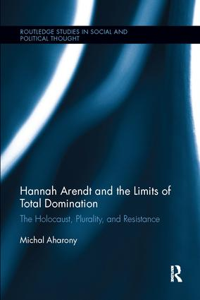 Hannah Arendt and the Limits of Total Domination: The Holocaust, Plurality, and Resistance, 1st Edition (Paperback) book cover