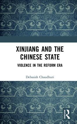 Xinjiang and the Chinese State: Violence in the Reform Era book cover