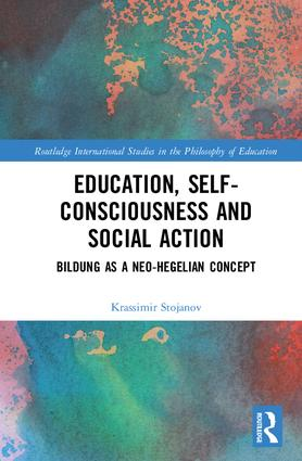 Education, Self-consciousness and Social Action: Bildung as a Neo-Hegelian Concept book cover