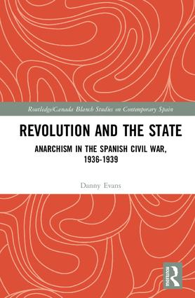 Revolution and the State: Anarchism in the Spanish Civil War, 1936-1939, 1st Edition (Hardback) book cover