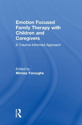 Emotion Focused Family Therapy with Children and Caregivers: A Trauma-Informed Approach, 1st Edition (Hardback) book cover