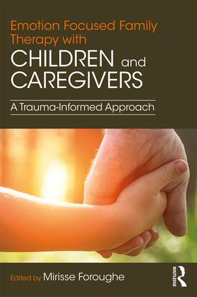 Emotion Focused Family Therapy with Children and Caregivers: A Trauma-Informed Approach, 1st Edition (Paperback) book cover