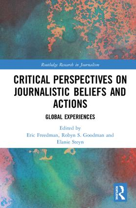Critical Perspectives on Journalistic Beliefs and Actions: Global Experiences, 1st Edition (Hardback) book cover