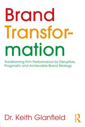 Brand Transformation: Transforming Firm Performance by Disruptive, Pragmatic and Achievable Brand Strategy, 1st Edition (Paperback) book cover