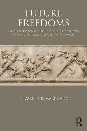 Future Freedoms: Intergenerational Justice, Democratic Theory, and Ancient Greek Tragedy and Comedy book cover