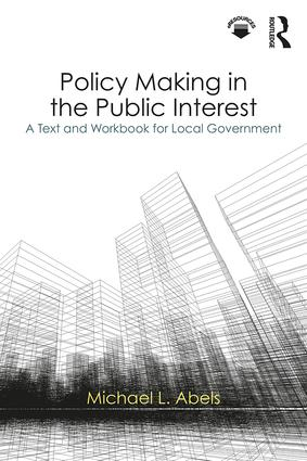 Policy Making in the Public Interest: A Text and Workbook for Local Government, 1st Edition (Paperback) book cover