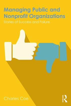 Managing Public and Nonprofit Organizations: Stories of Success and Failure, 1st Edition (Paperback) book cover