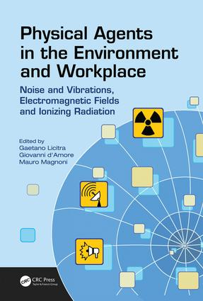 Physical Agents in the Environment and Workplace: Noise and Vibrations, Electromagnetic Fields and Ionizing Radiation, 1st Edition (Hardback) book cover