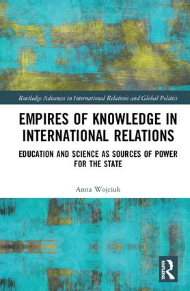 Empires of Knowledge in International Relations: Education and Science as Sources of Power for the State book cover