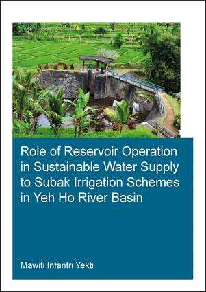 Role of Reservoir Operation in Sustainable Water Supply to Subak Irrigation Schemes in Yeh Ho River Basin: Development of Subak Irrigation Schemes: Learning from Experiences of Ancient Subak Schemes for Participatory Irrigation System Management in Bali, 1st Edition (Paperback) book cover