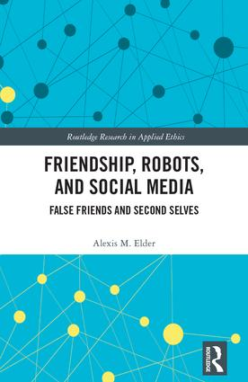 Friendship, Robots, and Social Media: False Friends and Second Selves book cover