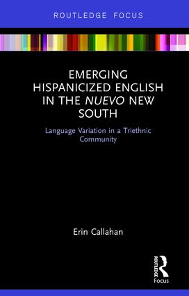 Emerging Hispanicized English in the Nuevo New South: Language Variation in a Triethnic Community, 1st Edition (Hardback) book cover