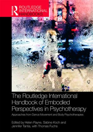 The Routledge International Handbook of Embodied Perspectives in Psychotherapy: Approaches from Dance Movement and Body Psychotherapies book cover