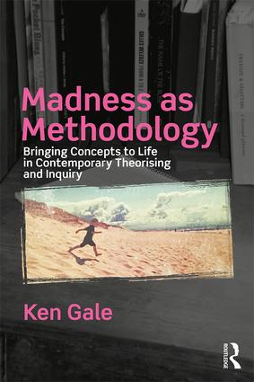 Madness as Methodology: Bringing Concepts to Life in Contemporary Theorising and Inquiry book cover