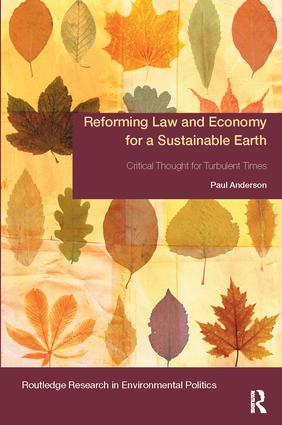 Reforming Law and Economy for a Sustainable Earth: Critical Thought for Turbulent Times, 1st Edition (Paperback) book cover