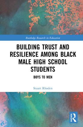 Building Trust and Resilience among Black Male High School Students: Boys to Men, 1st Edition (e-Book) book cover