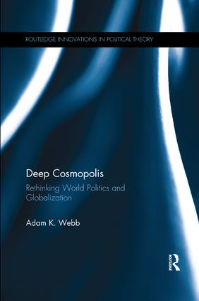 Deep Cosmopolis: Rethinking World Politics and Globalisation, 1st Edition (Paperback) book cover
