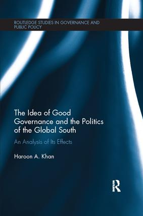 The Idea of Good Governance and the Politics of the Global South: An Analysis of its Effects, 1st Edition (Paperback) book cover