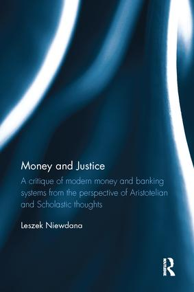 Money and Justice: A critique of modern money and banking systems from the perspective of Aristotelian and Scholastic thoughts, 1st Edition (Paperback) book cover