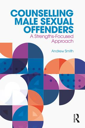Counselling Male Sexual Offenders: A Strengths-Focused Approach, 1st Edition (Paperback) book cover