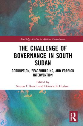 The Challenge of Governance in South Sudan: Corruption, Peacebuilding, and Foreign Intervention, 1st Edition (Hardback) book cover
