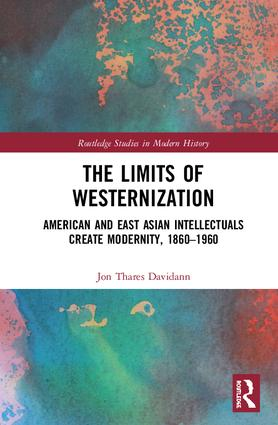 The Limits of Westernization: American and East Asian Intellectuals Create Modernity, 1860 – 1960 book cover