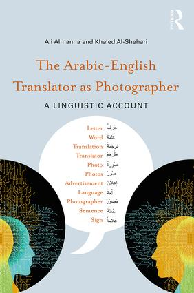 The Arabic-English Translator as Photographer: A Linguistic Account, 1st Edition (Paperback) book cover