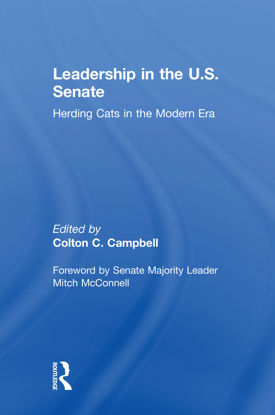 Leadership in the U.S. Senate: Herding Cats in the Modern Era book cover