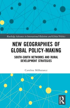 New Geographies of Global Policy-Making: South-South Networks and Rural Development Strategies book cover