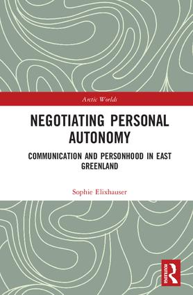 Negotiating Personal Autonomy: Communication and Personhood in East Greenland, 1st Edition (Hardback) book cover