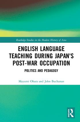English Language Teaching during Japan's Post-war Occupation: Politics and Pedagogy, 1st Edition (e-Book) book cover