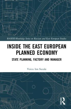 Inside the East European Planned Economy: State Planning, Factory and Manager book cover