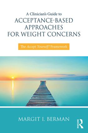 A Clinician's Guide to Acceptance-Based Approaches for Weight Concerns: The Accept Yourself! Framework, 1st Edition (Paperback) book cover