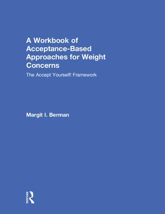 A Workbook of Acceptance-Based Approaches for Weight Concerns: The Accept Yourself! Framework, 1st Edition (Hardback) book cover