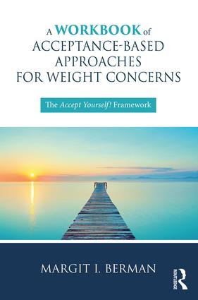 A Workbook of Acceptance-Based Approaches for Weight Concerns: The Accept Yourself! Framework, 1st Edition (Paperback) book cover