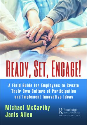 Ready? Set? Engage!: A Field Guide for Employees to Create Their Own Culture of Participation and Implement Innovative Ideas (Paperback) book cover