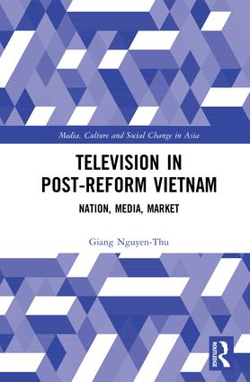 Television in Post-Reform Vietnam: Nation, Media, Market book cover