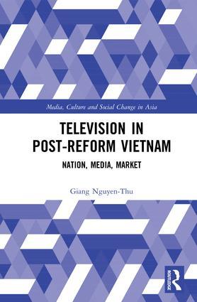 Television in Post-Reform Vietnam: Nation, Media, Market, 1st Edition (Hardback) book cover