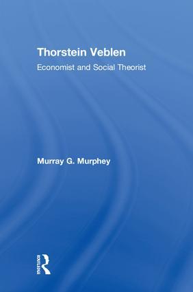 Thorstein Veblen: Economist and Social Theorist, 1st Edition (Hardback) book cover