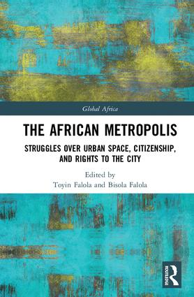 The African Metropolis: Struggles over Urban Space, Citizenship, and Rights to the City book cover