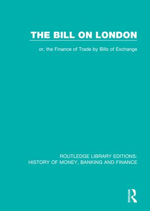 The Bill on London: or, the Finance of Trade by Bills of Exchange book cover