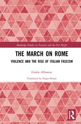 The March on Rome: Violence and the Rise of Italian Fascism, 1st Edition (Hardback) book cover