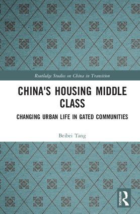 China's Housing Middle Class: Changing Urban Life in Gated Communities book cover