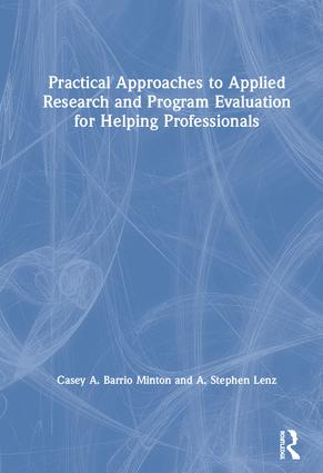 Practical Approaches to Applied Research and Program Evaluation for Helping Professionals: 1st Edition (Hardback) book cover